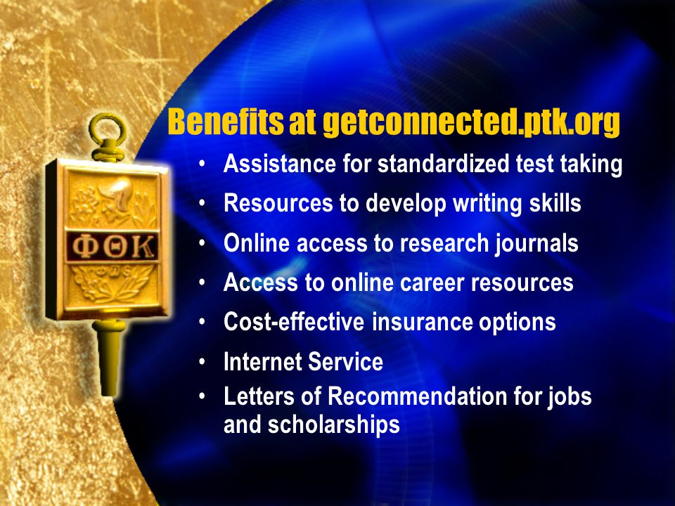 Benefits at getconnected.ptk.org Assistance for standardized test taking Resources to develop writing skills Online access to research journals Access