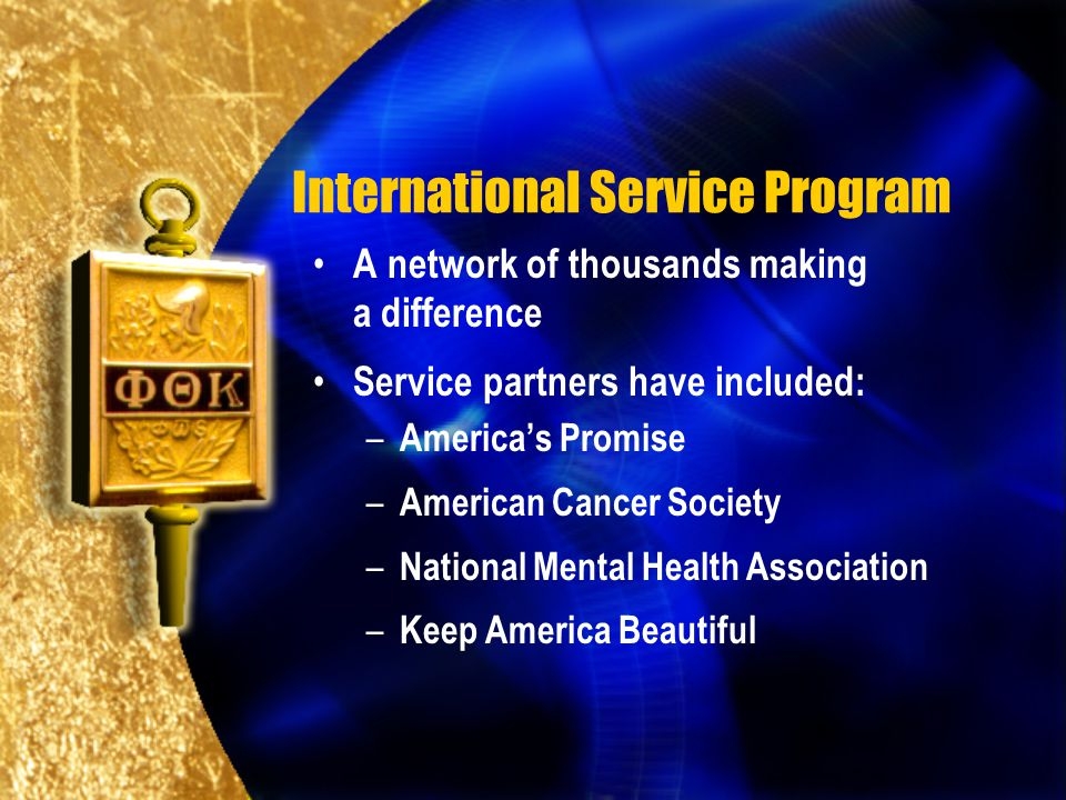 International Service Program A network of thousands making a difference Service partners have included: – Americas Promise – American Cancer Society – National Mental Health Association – Keep America Beautiful