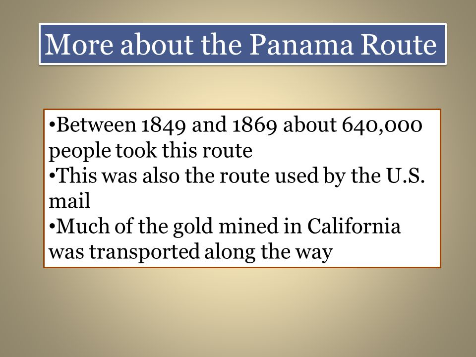 More about the Panama Route Between 1849 and 1869 about 640,000 people took this route This was also the route used by the U.S.