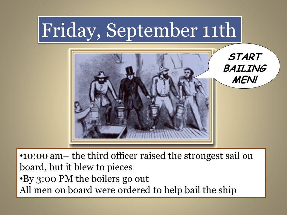 Friday, September 11th START BAILING MEN.