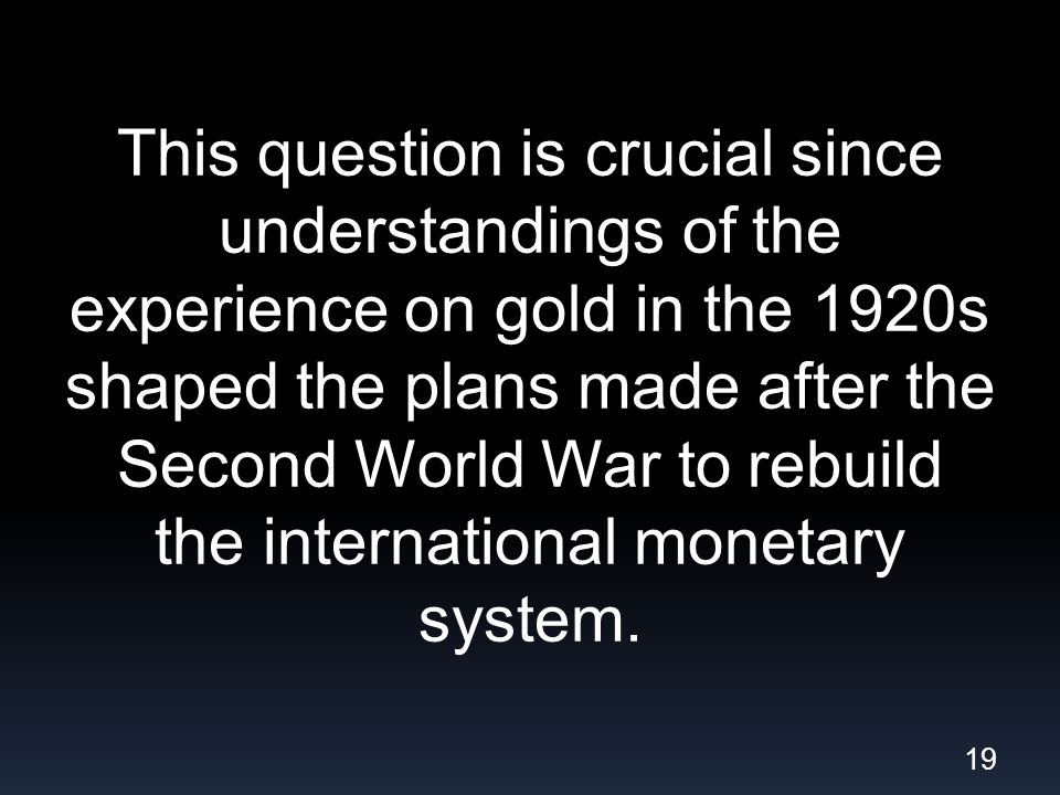 This question is crucial since understandings of the experience on gold in the 1920s shaped the plans made after the Second World War to rebuild the international monetary system.