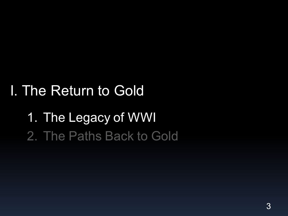 I. The Return to Gold 1.The Legacy of WWI 2.The Paths Back to Gold 3