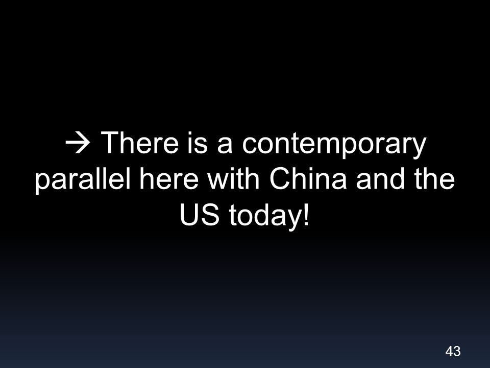 There is a contemporary parallel here with China and the US today! 43