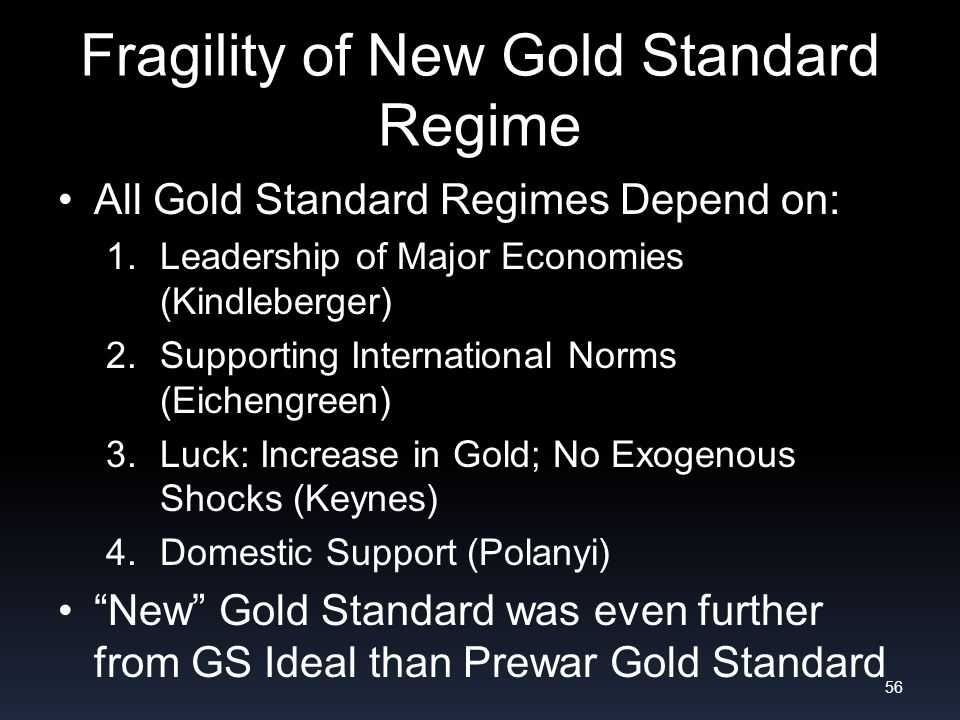 Fragility of New Gold Standard Regime All Gold Standard Regimes Depend on: 1.