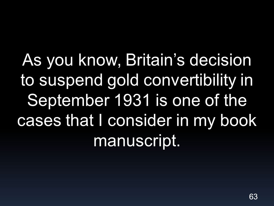As you know, Britains decision to suspend gold convertibility in September 1931 is one of the cases that I consider in my book manuscript.