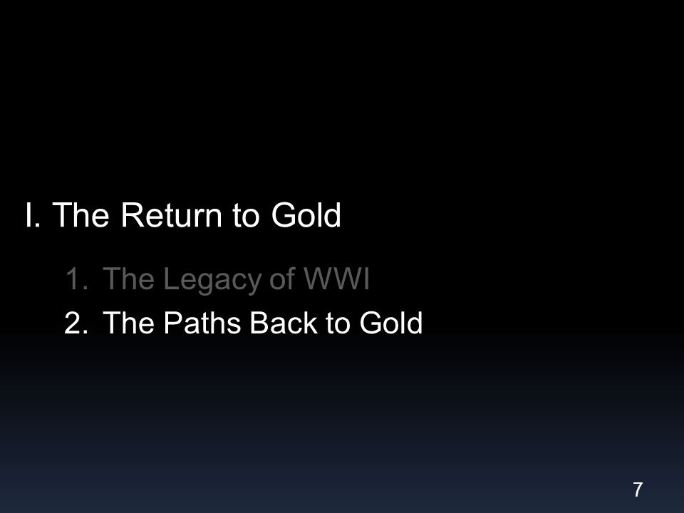 I. The Return to Gold 1.The Legacy of WWI 2.The Paths Back to Gold 7