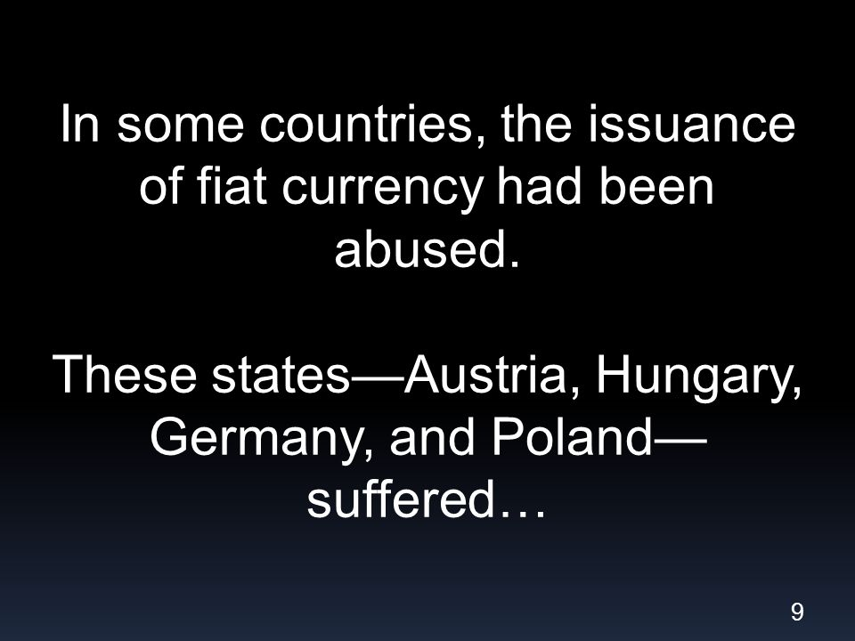 In some countries, the issuance of fiat currency had been abused.
