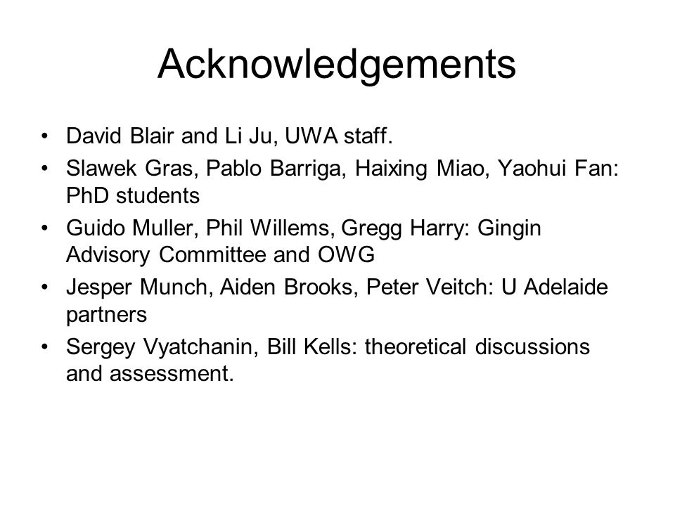 Acknowledgements David Blair and Li Ju, UWA staff.