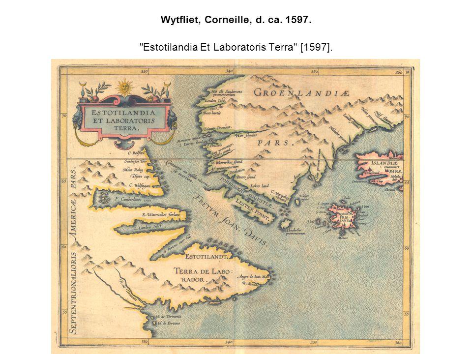 Wytfliet, Corneille, d. ca. 1597. Estotilandia Et Laboratoris Terra [1597].