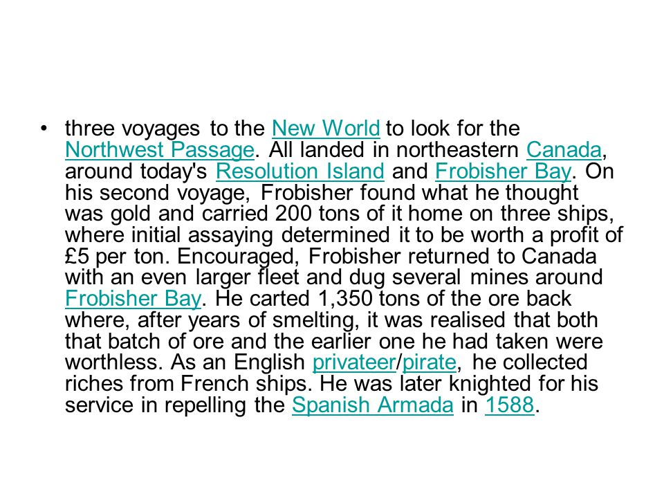 three voyages to the New World to look for the Northwest Passage.
