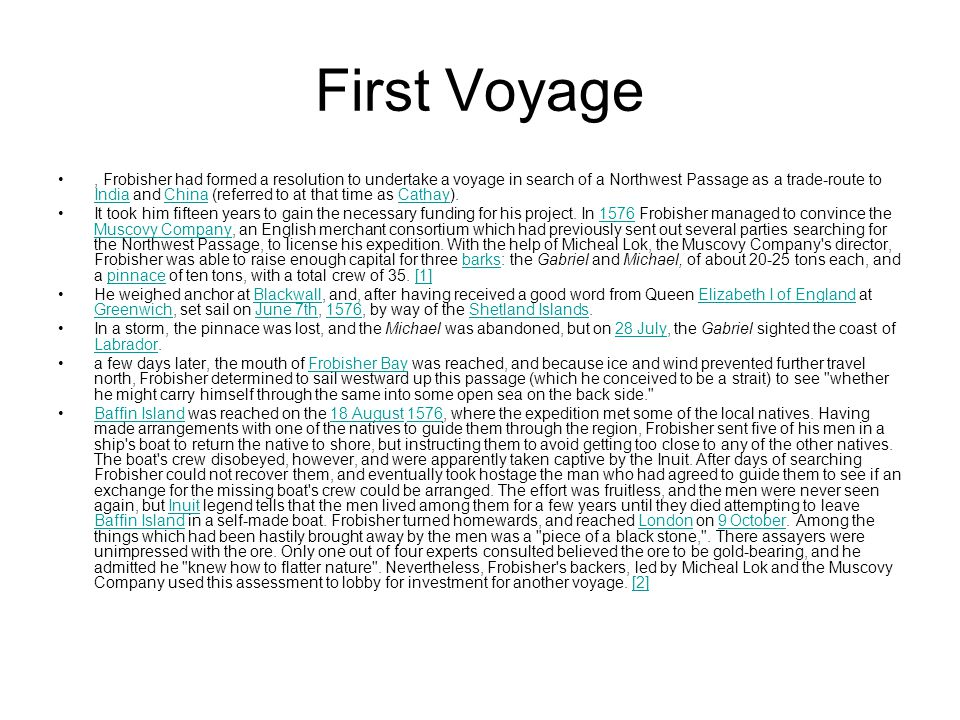 First Voyage, Frobisher had formed a resolution to undertake a voyage in search of a Northwest Passage as a trade-route to India and China (referred to at that time as Cathay).