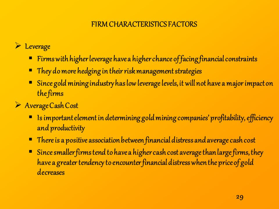 29 FIRM CHARACTERISTICS FACTORS Leverage Firms with higher leverage have a higher chance of facing financial constraints They do more hedging in their