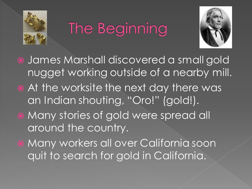 James Marshall discovered a small gold nugget working outside of a nearby mill.