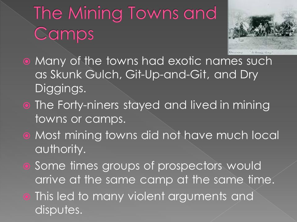 Many of the towns had exotic names such as Skunk Gulch, Git-Up-and-Git, and Dry Diggings.
