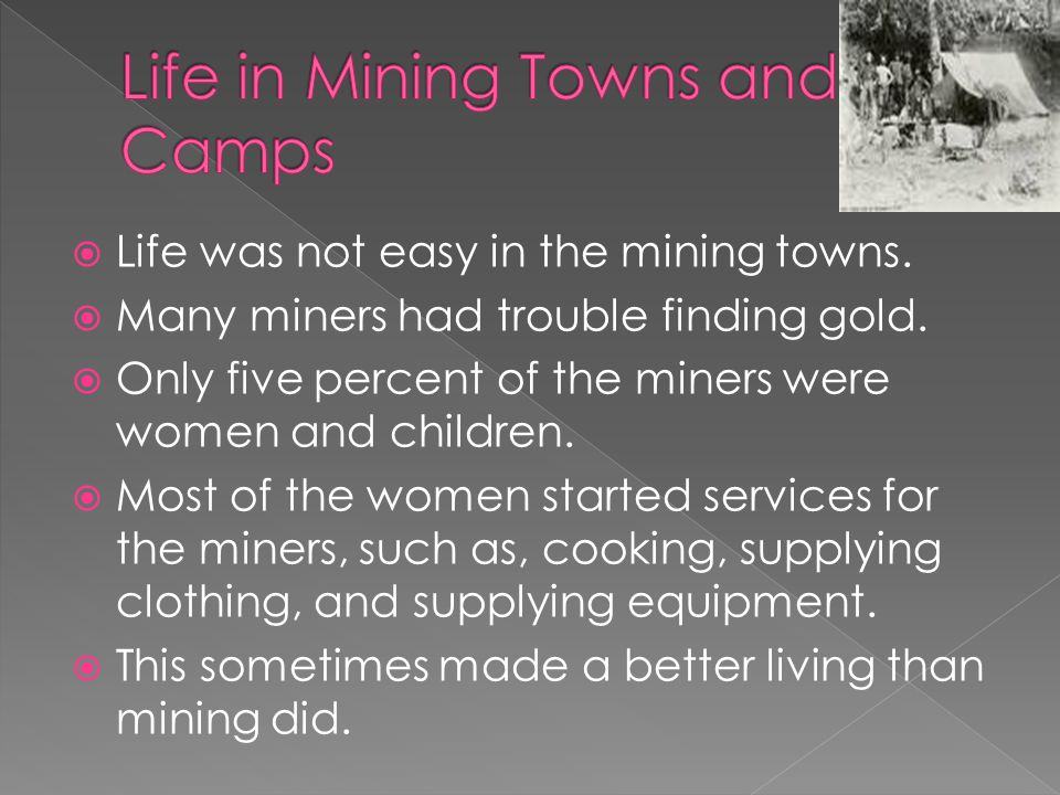 Life was not easy in the mining towns. Many miners had trouble finding gold.