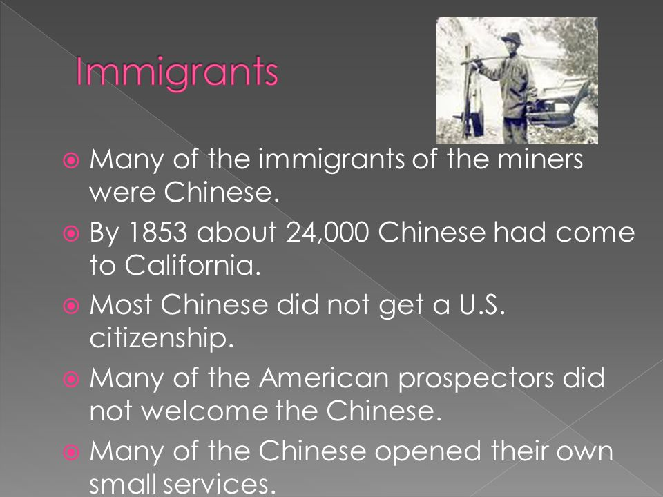 Many of the immigrants of the miners were Chinese.