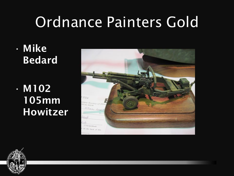 Ordnance Painters Gold Mike Bedard M102 105mm Howitzer