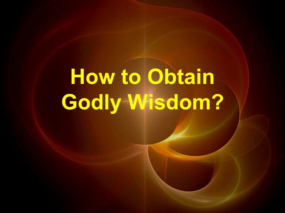 How to Obtain Godly Wisdom?