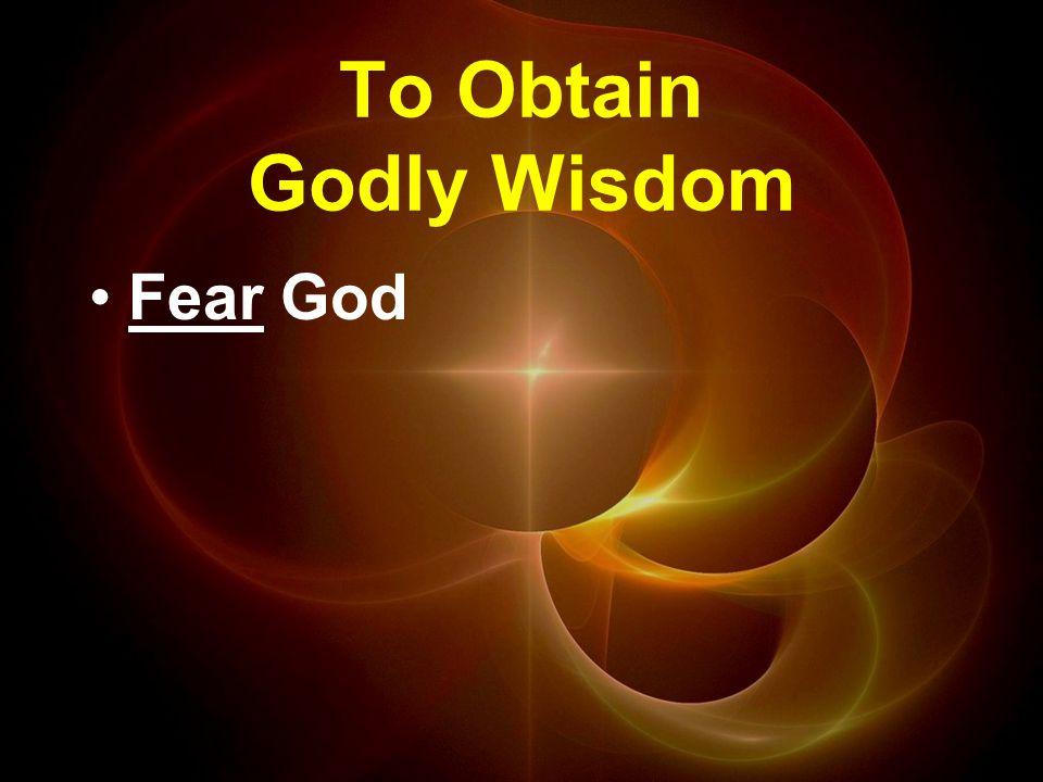 To Obtain Godly Wisdom Fear God