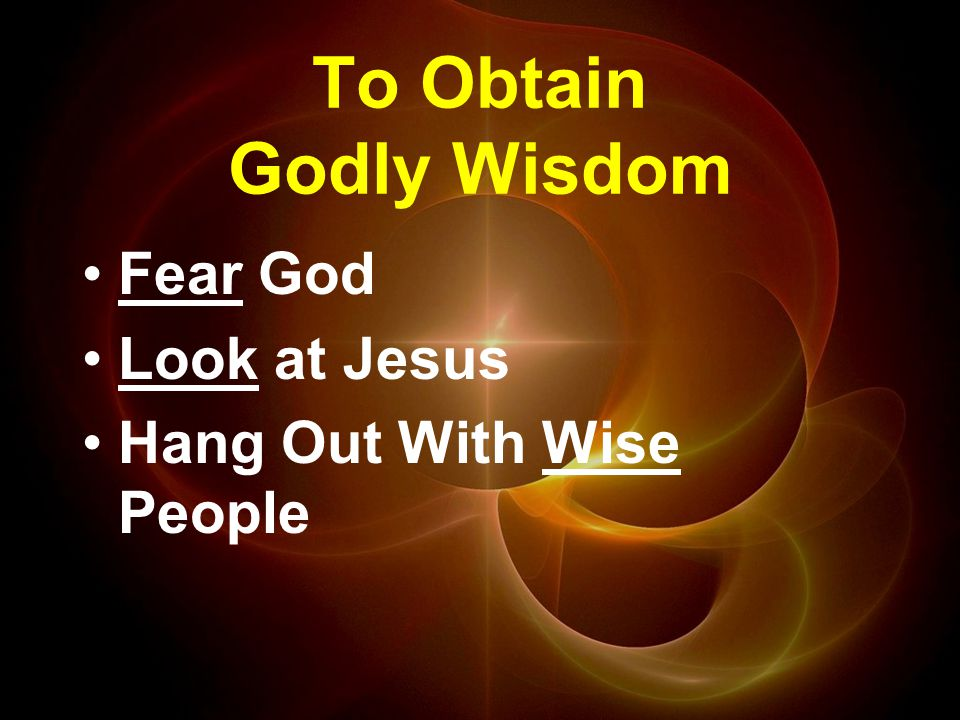 To Obtain Godly Wisdom Fear God Look at Jesus Hang Out With Wise People