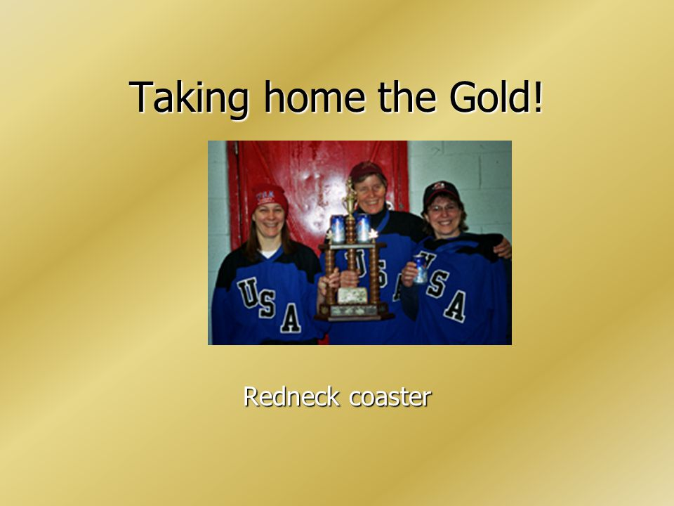 Taking home the Gold! Yo! Freddy – check this out! Screw retirement!