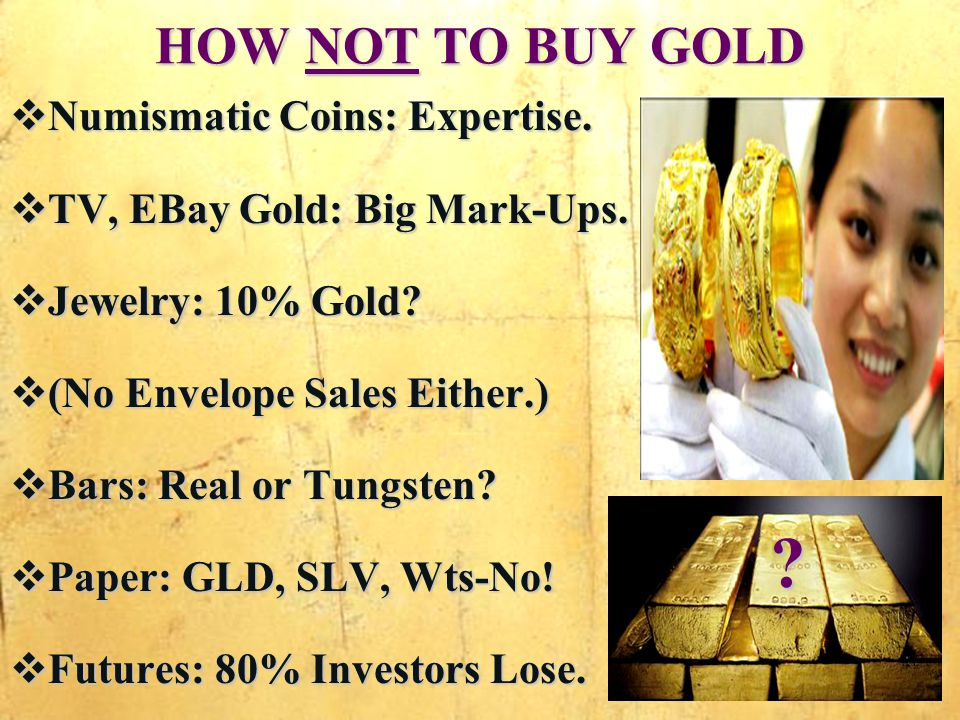 HOW NOT TO BUY GOLD Numismatic Coins: Expertise. Numismatic Coins: Expertise.