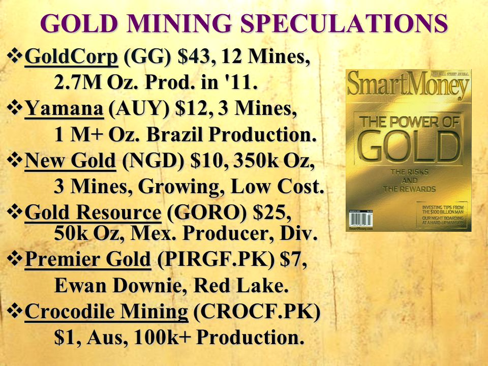 GOLD MINING SPECULATIONS GoldCorp (GG) $43, 12 Mines, GoldCorp (GG) $43, 12 Mines, 2.7M Oz.