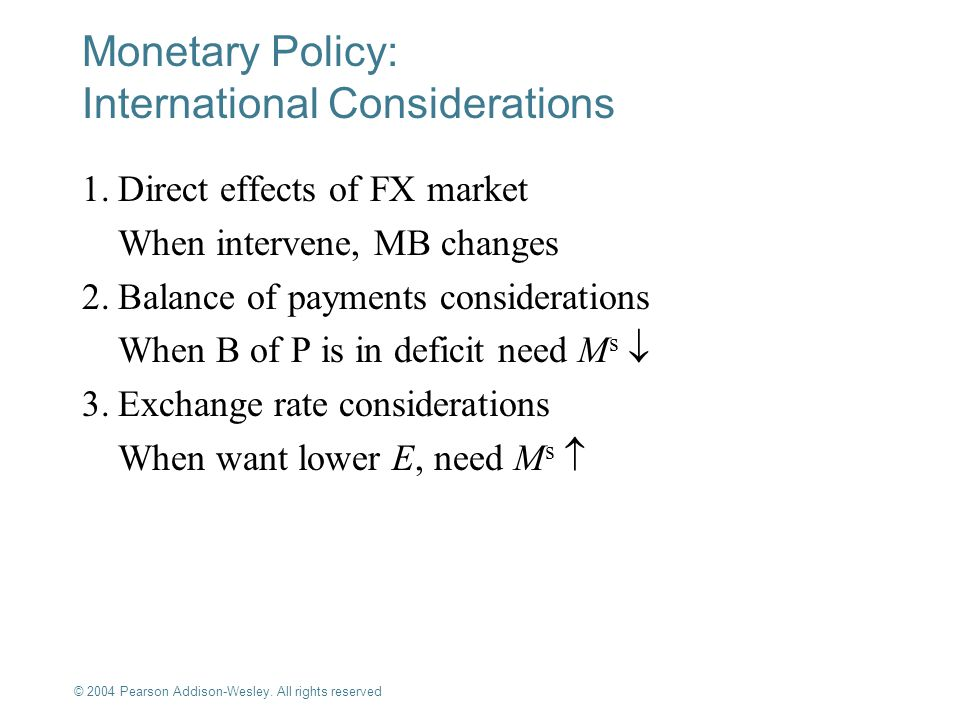 © 2004 Pearson Addison-Wesley. All rights reserved 20-11 Monetary Policy: International Considerations 1.Direct effects of FX market When intervene, M