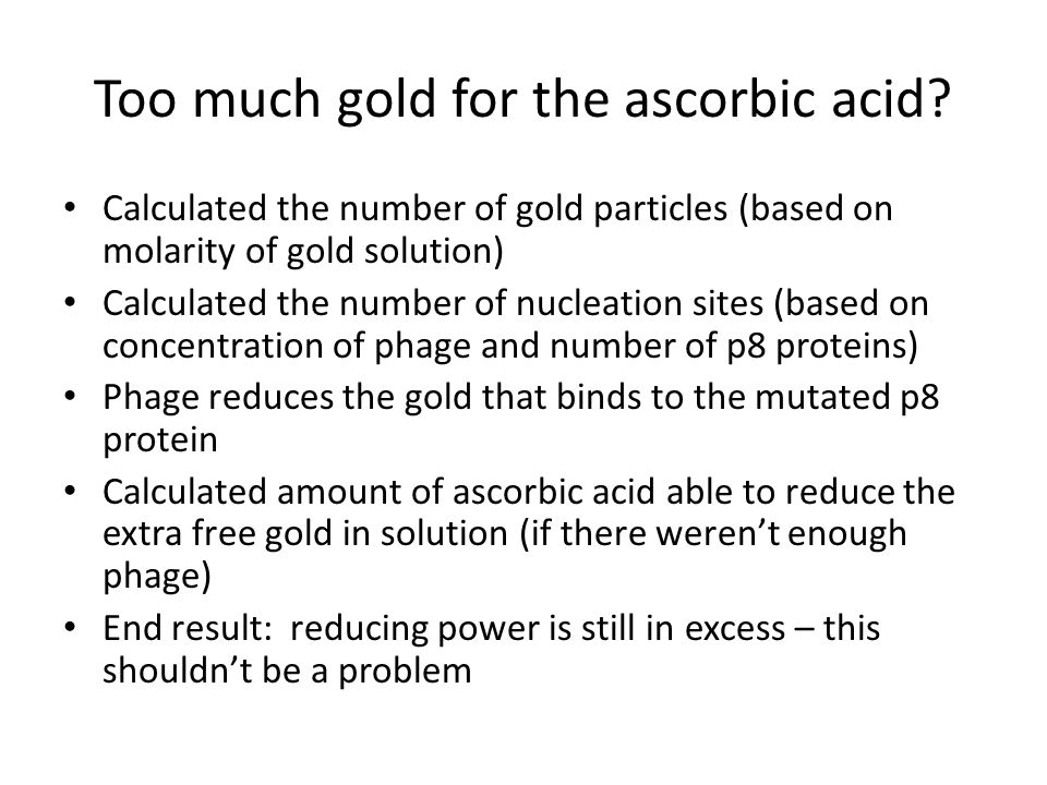 Too much gold for the ascorbic acid.