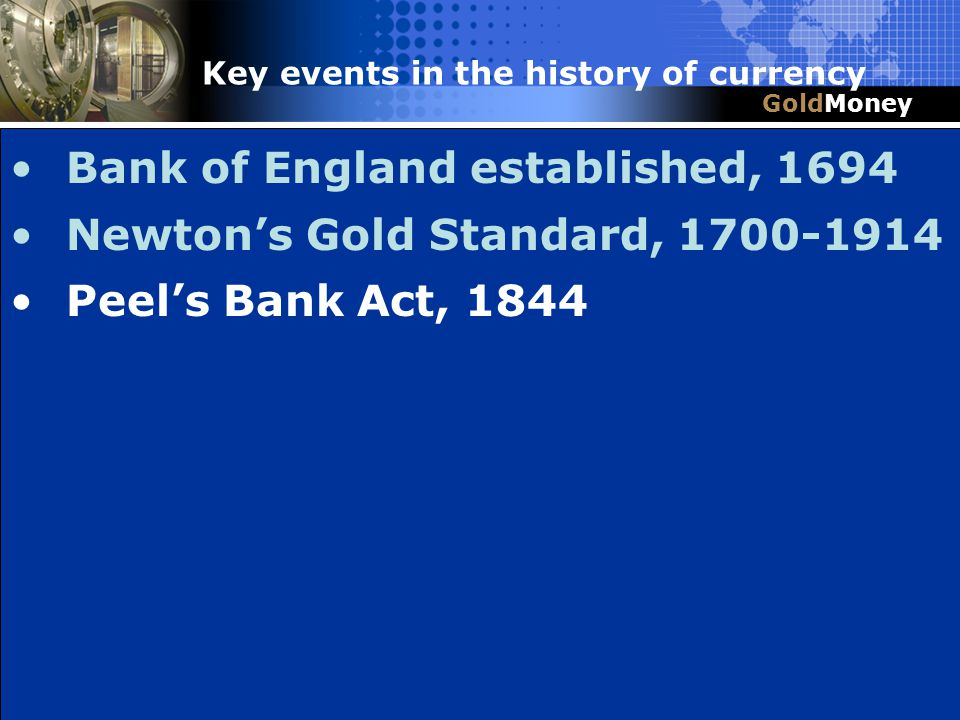Title Slide Box Document slug: date/pp # Title & Headline Bank of England established, 1694 Newtons Gold Standard, 1700-1914 Peels Bank Act, 1844 Gold