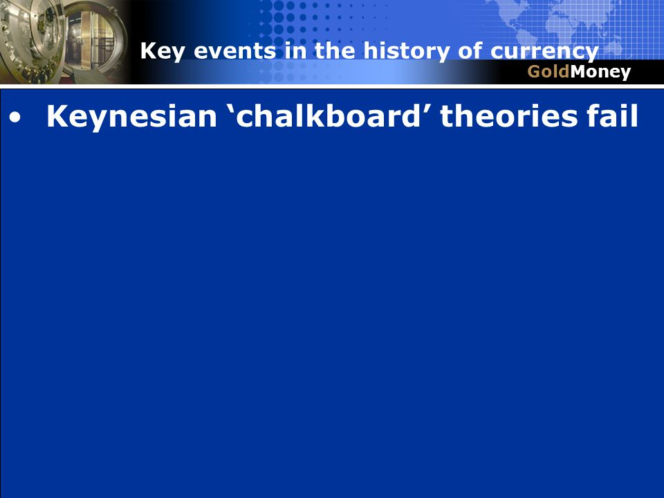 Title Slide Box Document slug: date/pp # Title & Headline Keynesian chalkboard theories fail GoldMoney Key events in the history of currency