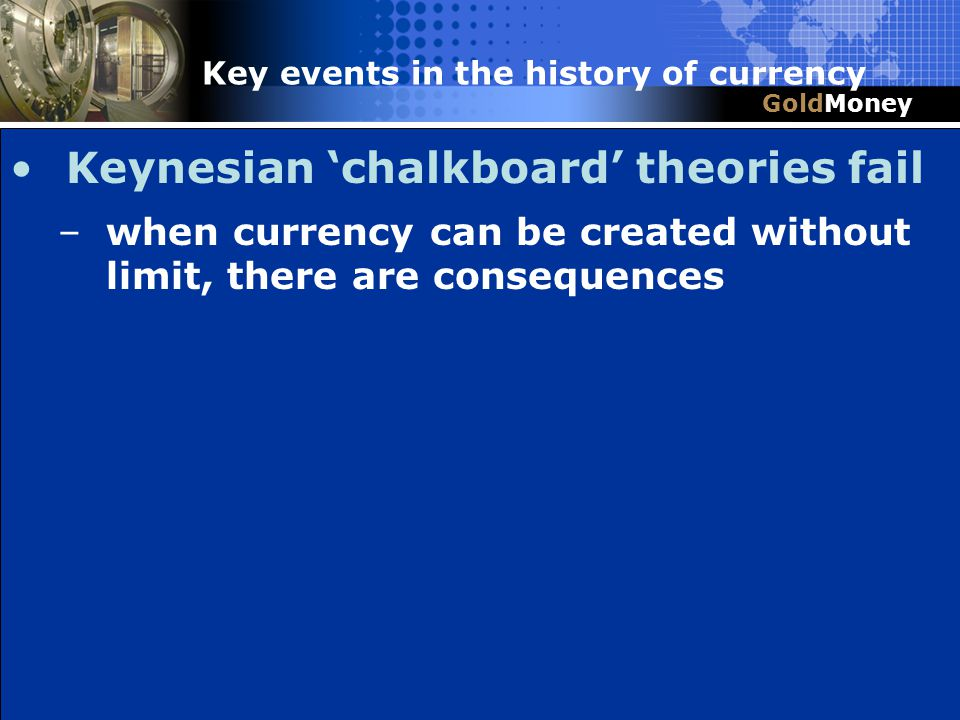 Title Slide Box Document slug: date/pp # Title & Headline Keynesian chalkboard theories fail –when currency can be created without limit, there are co