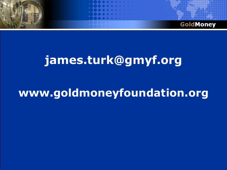 Title Slide Box Document slug: date/pp # Title & Headline james.turk@gmyf.org www.goldmoneyfoundation.org GoldMoney