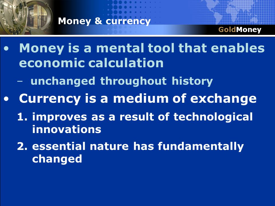 Title Slide Box Document slug: date/pp # Title & Headline Money is a mental tool that enables economic calculation –unchanged throughout history Curre