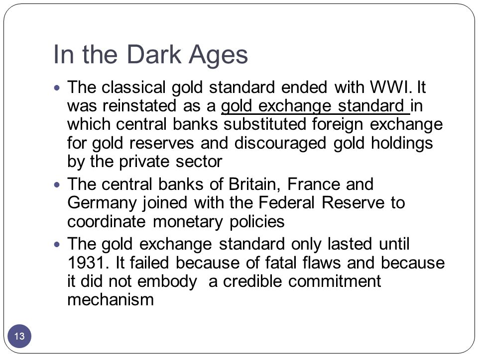 In the Dark Ages The classical gold standard ended with WWI.