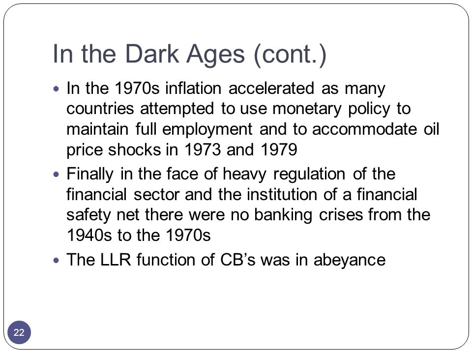 In the Dark Ages (cont.) In the 1970s inflation accelerated as many countries attempted to use monetary policy to maintain full employment and to acco