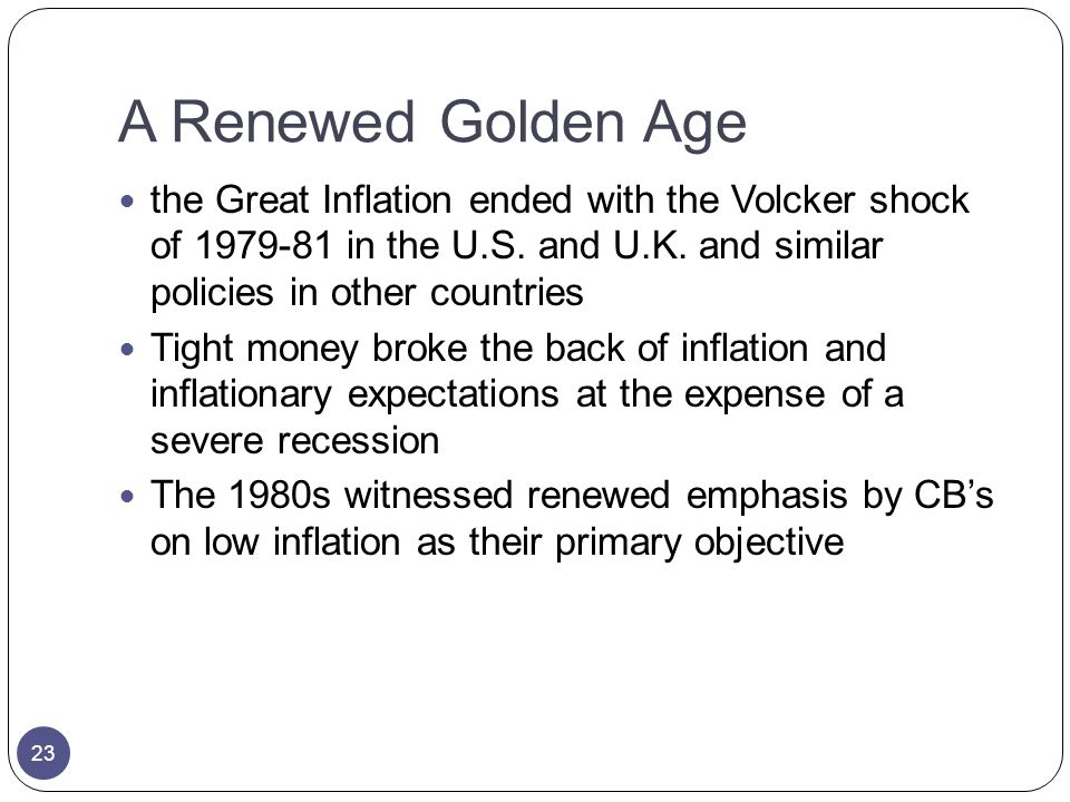 A Renewed Golden Age the Great Inflation ended with the Volcker shock of in the U.S.