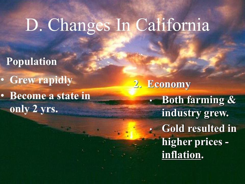 D. Changes In California Grew rapidly Become a state in only 2 yrs.