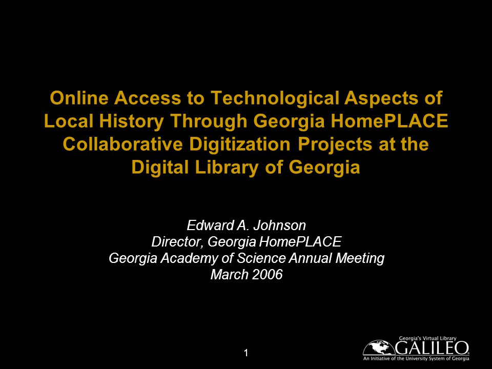 1 Online Access to Technological Aspects of Local History Through Georgia HomePLACE Collaborative Digitization Projects at the Digital Library of Georgia Edward A.