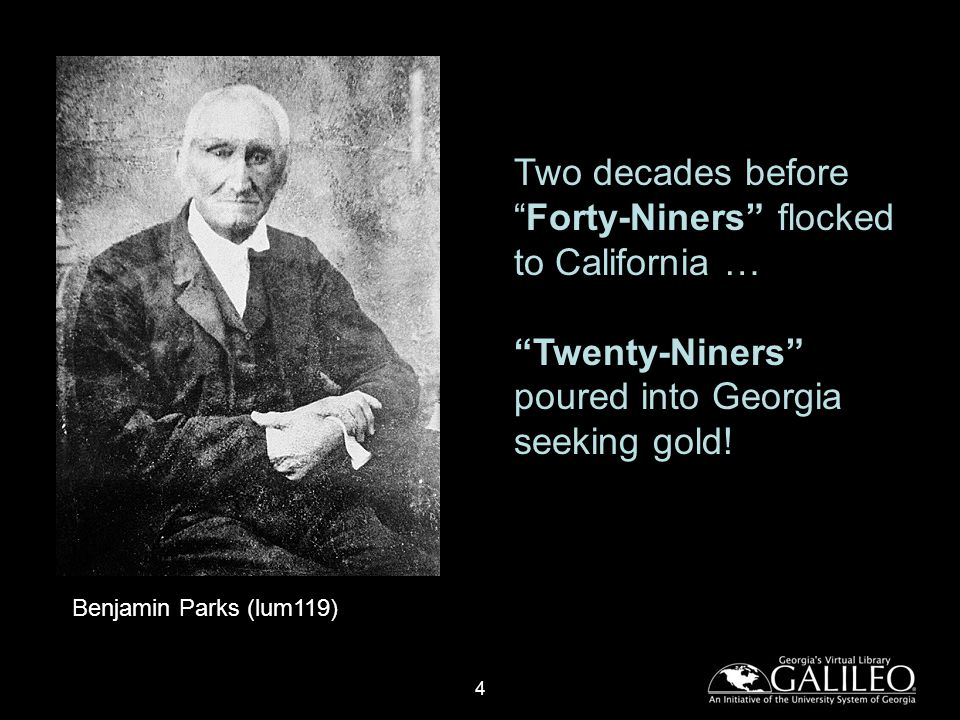 4 Benjamin Parks (lum119) Two decades beforeForty-Niners flocked to California … Twenty-Niners poured into Georgia seeking gold!