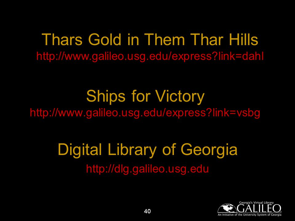 40 Ships for Victory   link=vsbg Digital Library of Georgia   Thars Gold in Them Thar Hills   link=dahl