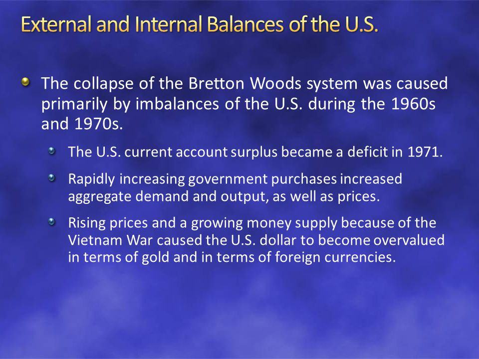 The collapse of the Bretton Woods system was caused primarily by imbalances of the U.S.