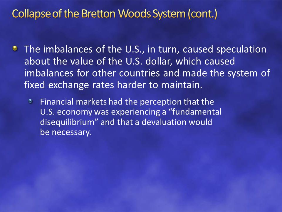 The imbalances of the U.S., in turn, caused speculation about the value of the U.S.