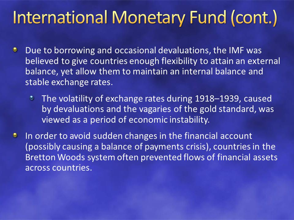 Due to borrowing and occasional devaluations, the IMF was believed to give countries enough flexibility to attain an external balance, yet allow them to maintain an internal balance and stable exchange rates.
