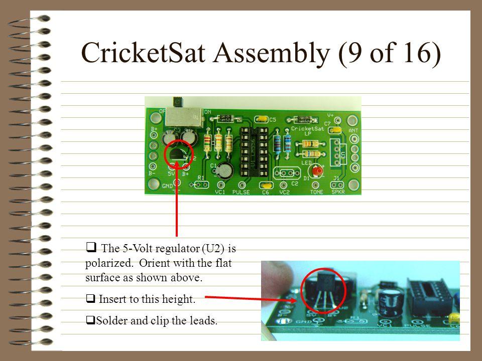 CricketSat Assembly (9 of 16) The 5-Volt regulator (U2) is polarized.