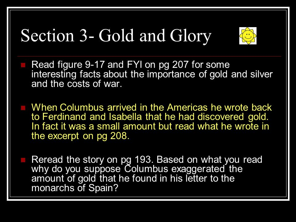 Section 3- Gold and Glory Read figure 9-17 and FYI on pg 207 for some interesting facts about the importance of gold and silver and the costs of war.