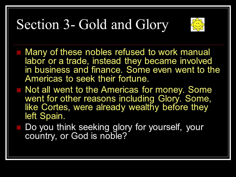 Section 3- Gold and Glory Many of these nobles refused to work manual labor or a trade, instead they became involved in business and finance.