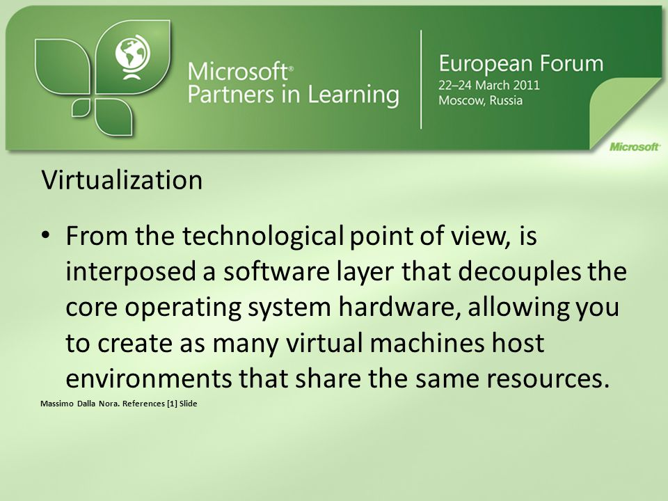 Virtualization From the technological point of view, is interposed a software layer that decouples the core operating system hardware, allowing you to create as many virtual machines host environments that share the same resources.
