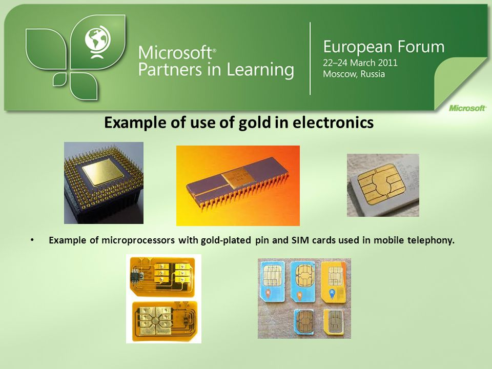 Example of use of gold in electronics Example of microprocessors with gold-plated pin and SIM cards used in mobile telephony.