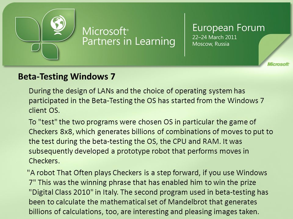 Beta-Testing Windows 7 During the design of LANs and the choice of operating system has participated in the Beta-Testing the OS has started from the Windows 7 client OS.